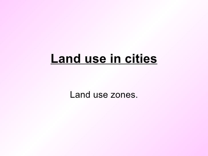 Land use in cities Land use zones.