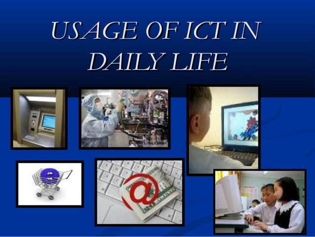 USAGE OF ICT INUSAGE OF ICT IN DAILY LIFEDAILY LIFE