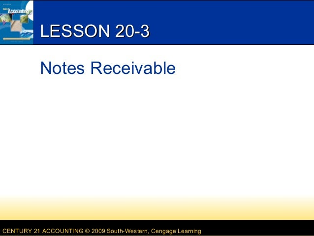 LESSON 20-3 Notes Receivable  CENTURY 21 ACCOUNTING © 2009 South-Western, Cengage Learning