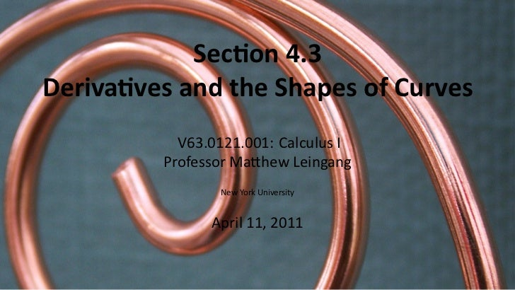 Sec on 4.3    Deriva ves and the Shapes of Curves               V63.0121.001: Calculus I             Professor Ma hew Lein...