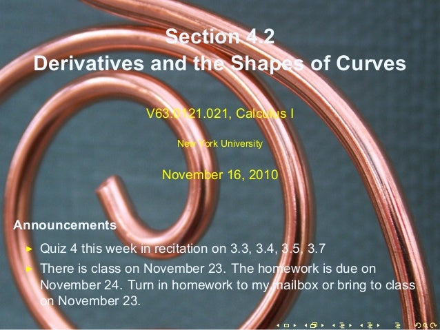 .. Section 4.2 Derivatives and the Shapes of Curves V63.0121.021, Calculus I New York University November 16, 2010 Announc...