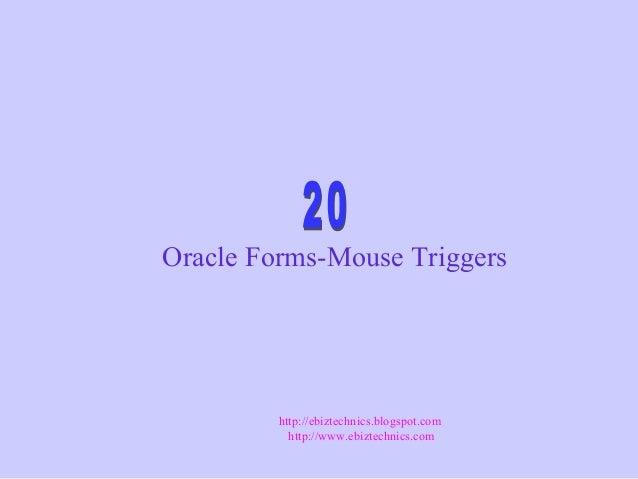 Oracle Forms-Mouse Triggers http://ebiztechnics.blogspot.com http://www.ebiztechnics.com