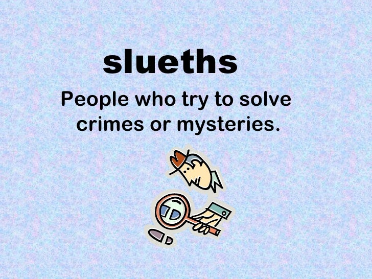 sluethsPeople who try to solve crimes or mysteries.
