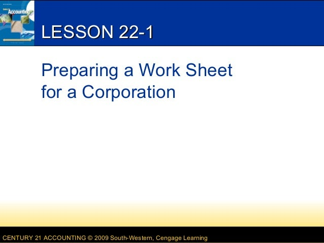 LESSON 22-1 Preparing a Work Sheet for a Corporation  CENTURY 21 ACCOUNTING © 2009 South-Western, Cengage Learning