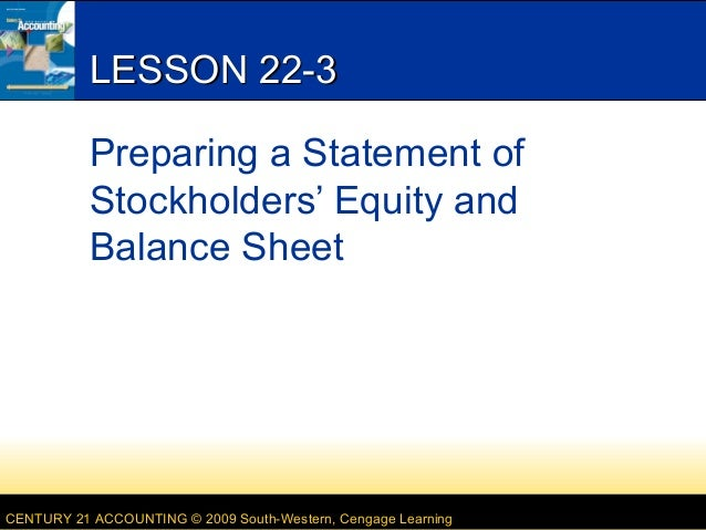 LESSON 22-3 Preparing a Statement of Stockholders' Equity and Balance Sheet  CENTURY 21 ACCOUNTING © 2009 South-Western, C...