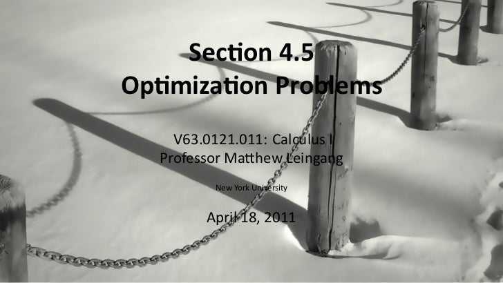 Sec on 4.5    Op miza on Problems        V63.0121.011: Calculus I      Professor Ma hew Leingang             New York Univ...