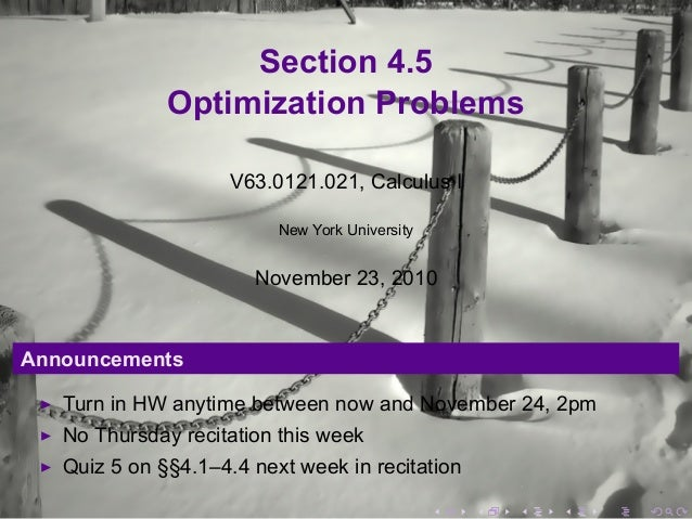 Section 4.5 Optimization Problems V63.0121.021, Calculus I New York University November 23, 2010 Announcements Turn in HW ...