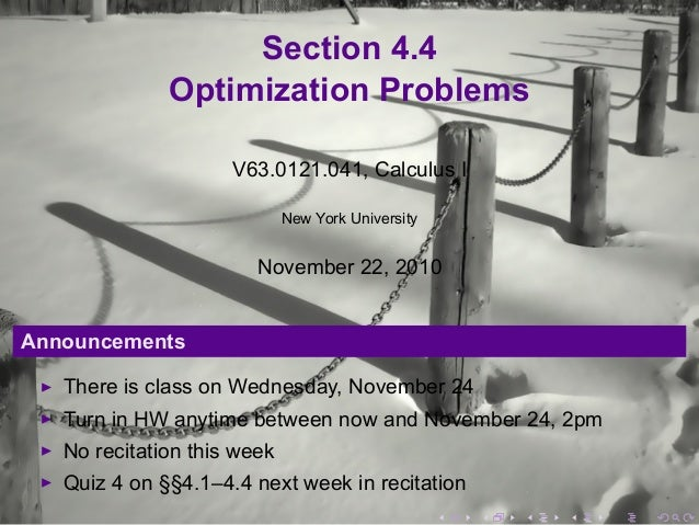 Section 4.4 Optimization Problems V63.0121.041, Calculus I New York University November 22, 2010 Announcements There is cl...