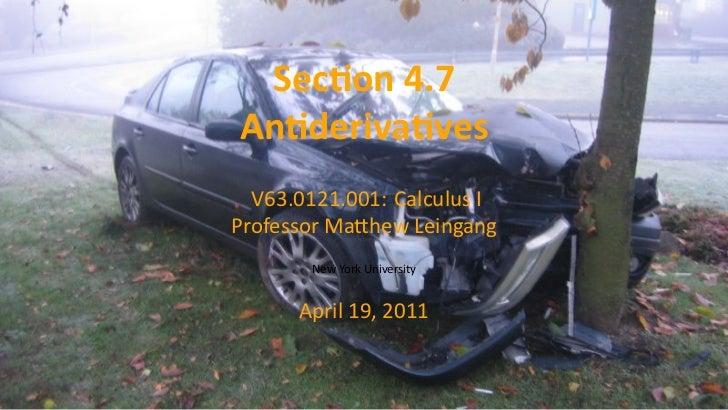 Sec on 4.7    An deriva ves      V63.0121.001: Calculus I    Professor Ma hew Leingang           New York University      ...