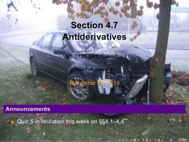 Section 4.7 Antiderivatives V63.0121.041, Calculus I New York University November 29, 2010 Announcements Quiz 5 in recitat...