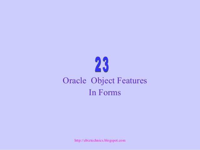 Oracle Object Features In Forms http://ebiztechnics.blogspot.com