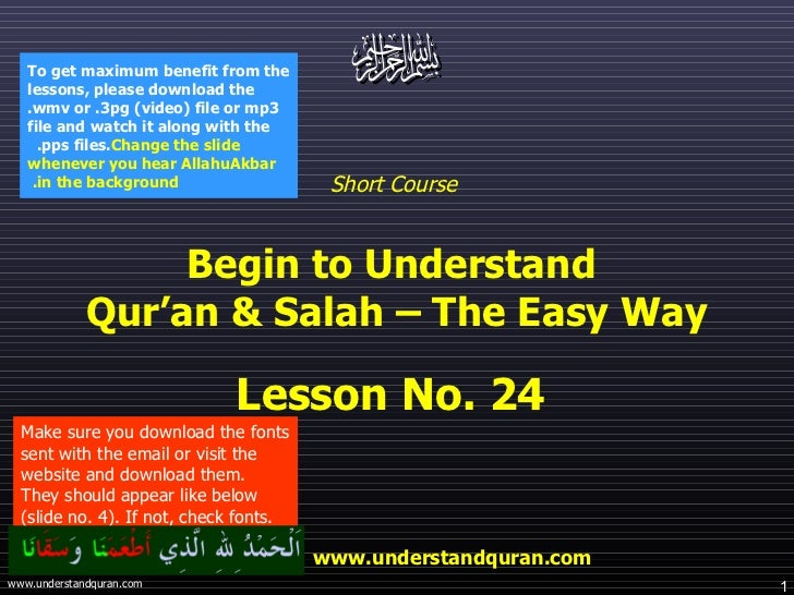 Short Course  Begin to Understand  Qur'an & Salah – The Easy Way Lesson No. 24  www.understandquran.com Make sure you down...