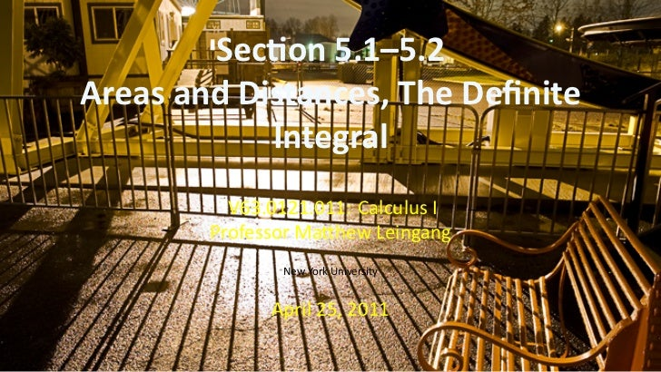 Sec on 5.1–5.2    Areas and Distances, The Definite                Integral              V63.0121.011: Calculus I          ...