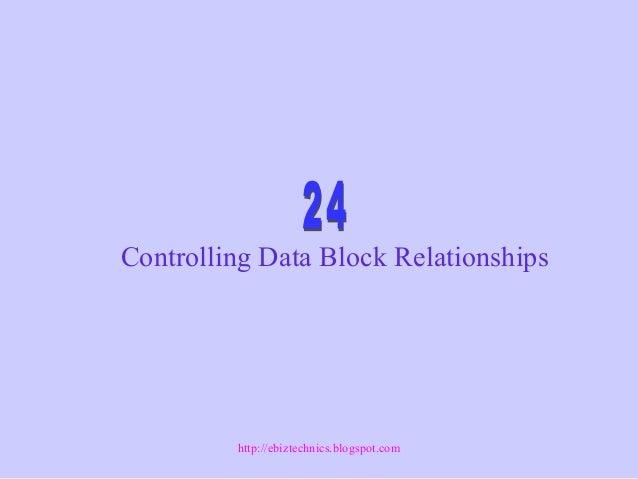 Controlling Data Block Relationships http://ebiztechnics.blogspot.com