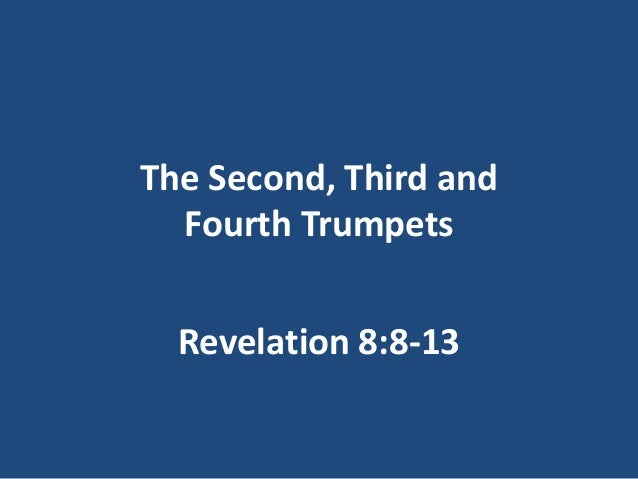 The Second, Third and  Fourth Trumpets  Revelation 8:8-13