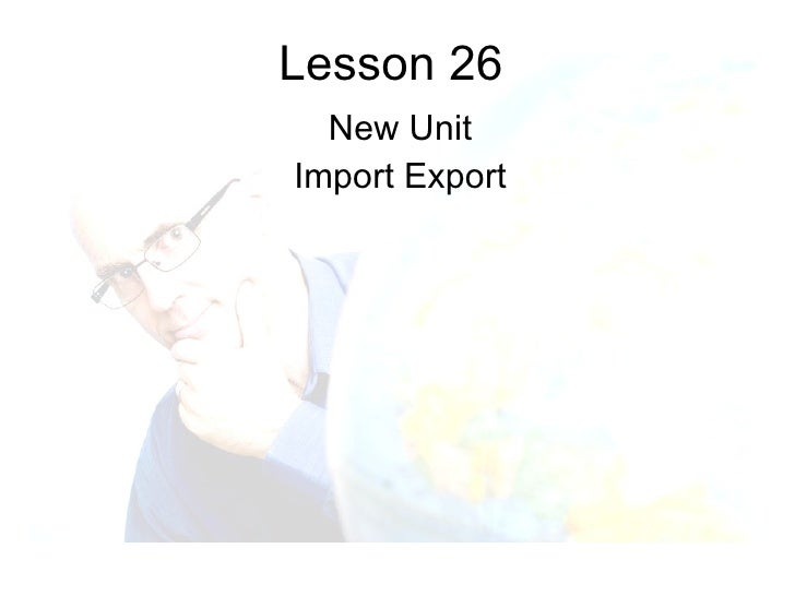 Lesson 26 New Unit Import Export