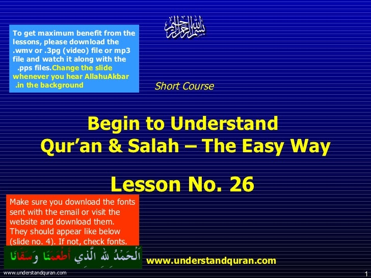 Short Course  Begin to Understand  Qur'an & Salah – The Easy Way Lesson No. 26  www.understandquran.com Make sure you down...