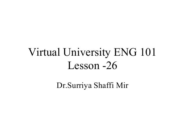 Virtual University ENG 101 Lesson -26 Dr.Surriya Shaffi Mir
