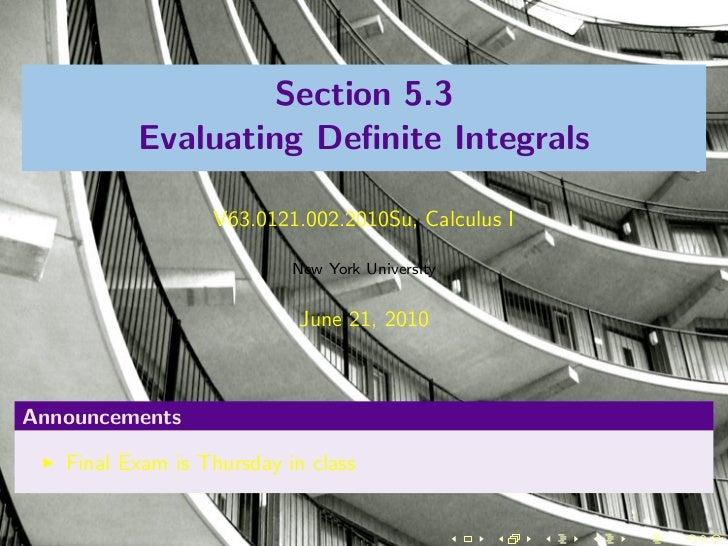 Section 5.3          Evaluating Definite Integrals                  V63.0121.002.2010Su, Calculus I                        ...