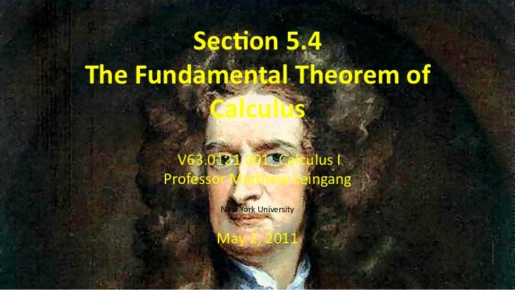 Sec on 5.4    The Fundamental Theorem of             Calculus           V63.0121.001: Calculus I         Professor Ma hew ...
