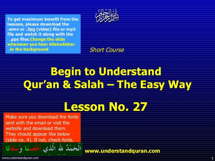 Short Course  Begin to Understand  Qur'an & Salah – The Easy Way Lesson No. 27  www.understandquran.com Make sure you down...