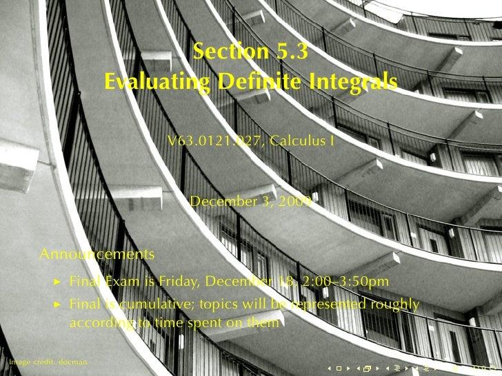 Section5.3                        EvaluatingDefiniteIntegrals                                V63.0121.027, CalculusI   ...