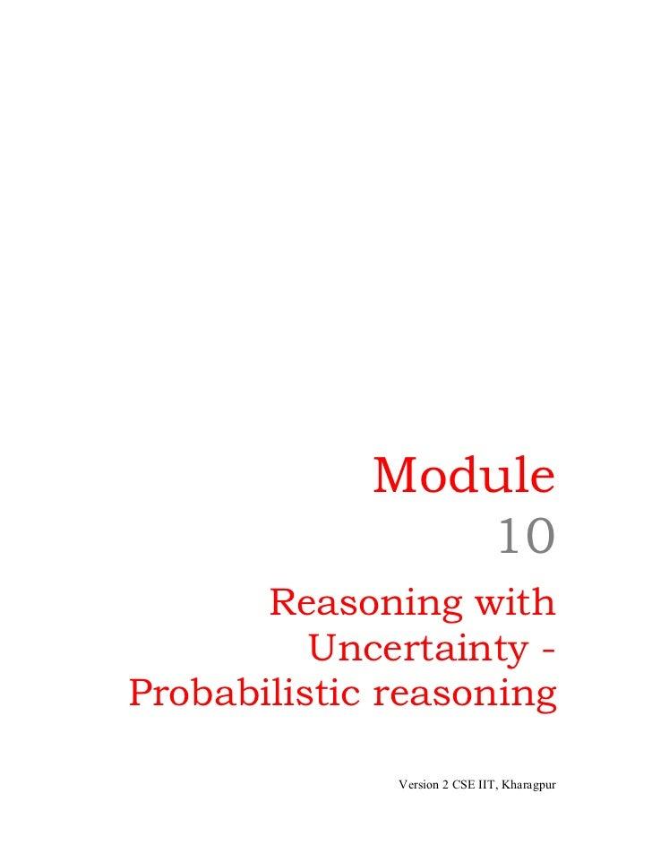 Module                10       Reasoning with          Uncertainty -Probabilistic reasoning              Version 2 CSE IIT...