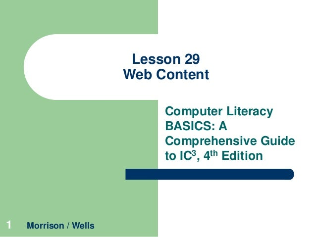 Lesson 29 Web Content Computer Literacy BASICS: A Comprehensive Guide to IC3, 4th Edition  1  Morrison / Wells
