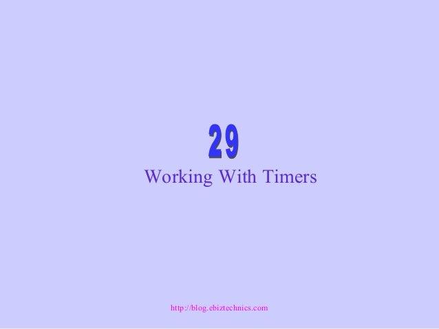 Working With Timers http://blog.ebiztechnics.com