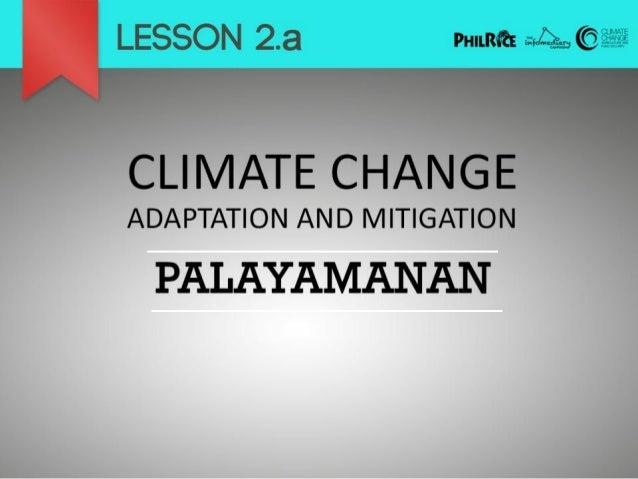 Adaptation Mitigation  VS  ang adaptasyon (o pakikibagay) ang kakayahan ng isang sistema na pakibagayan ang pabagu-bagong ...