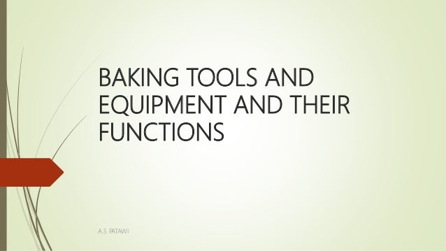 BAKING TOOLS AND EQUIPMENT AND THEIR FUNCTIONS A.S PATAWI