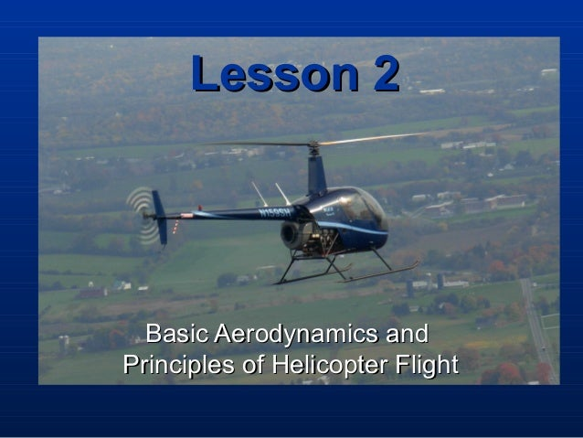 Lesson 2Lesson 2 Basic Aerodynamics andBasic Aerodynamics and Principles of Helicopter FlightPrinciples of Helicopter Flig...