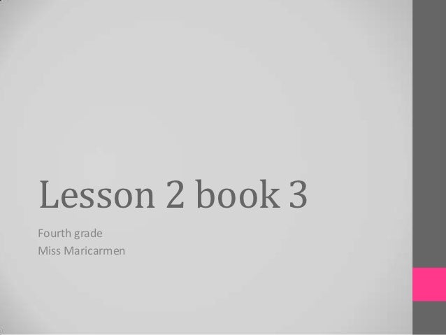 Lesson 2 book 3Fourth gradeMiss Maricarmen