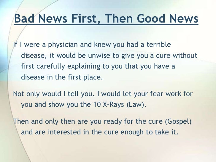 Bad News First, Then Good News<br />If I were a physician and knew you had a terrible disease, it would be unwise to give ...
