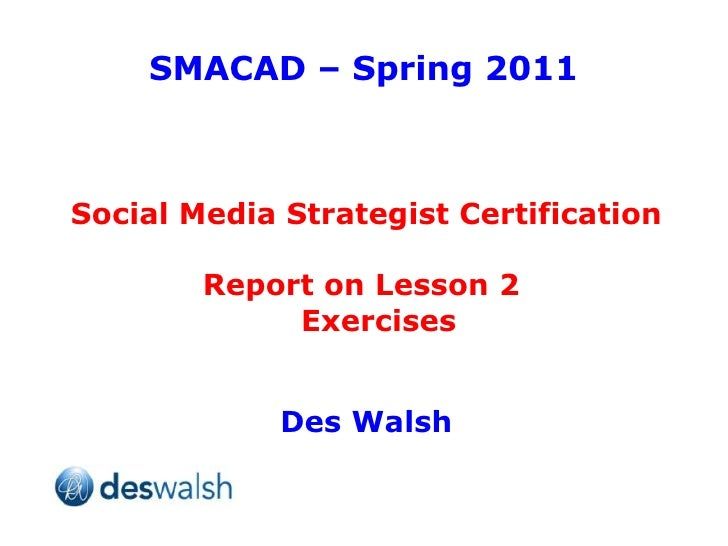 SMACAD – Spring 2011 Social Media Strategist Certification Report on Lesson 2  Exercises Des Walsh
