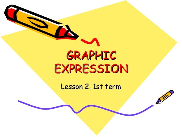 GRAPHIC EXPRESSION Lesson 2. 1st term
