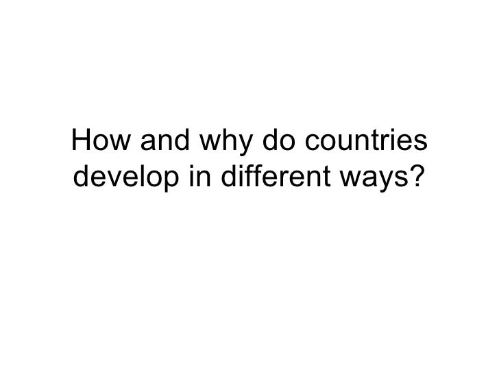 How and why do countries develop in different ways?