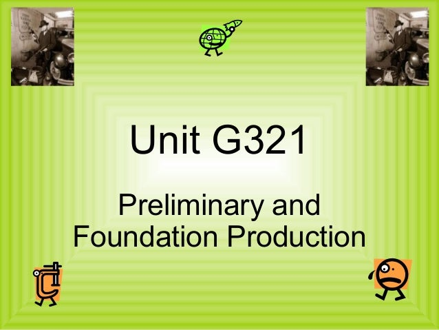 Unit G321  Preliminary and  Foundation Production