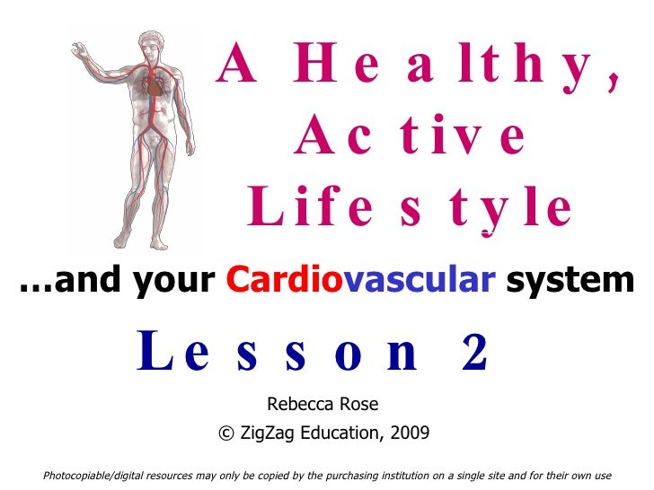 A Healthy, Active Lifestyle … and your  Cardio vascular  system Lesson 2 Photocopiable/digital resources may only be copie...