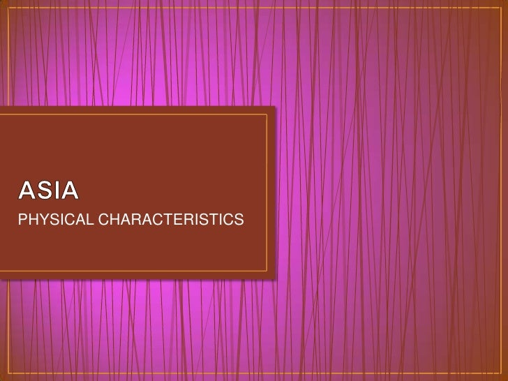 ASIA<br />PHYSICAL CHARACTERISTICS<br />