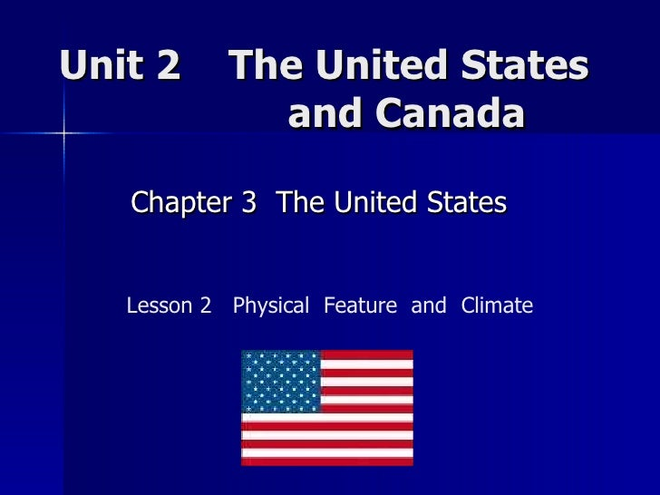 Unit 2  The United States    and Canada  Chapter 3  The United States  Lesson 2  Physical  Feature  and  Climate