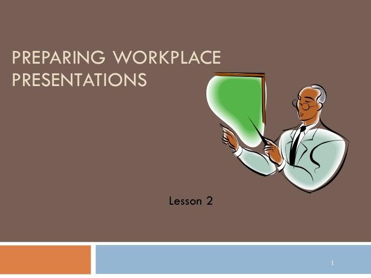 PREPARING WORKPLACE PRESENTATIONS Lesson 2