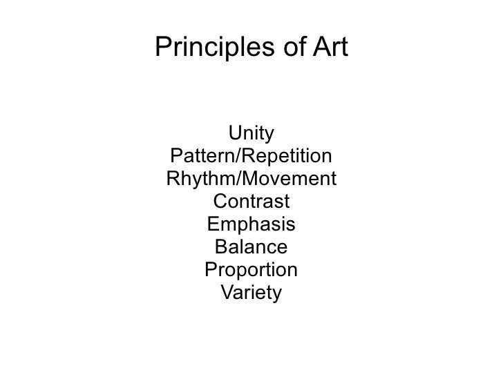 Principles of Art Unity Pattern/Repetition Rhythm/Movement Contrast Emphasis Balance Proportion Variety