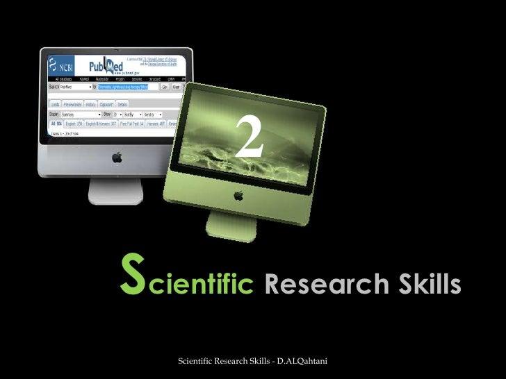 Scientific Research Skills<br />Scientific Research Skills - D.ALQahtani<br />2<br />
