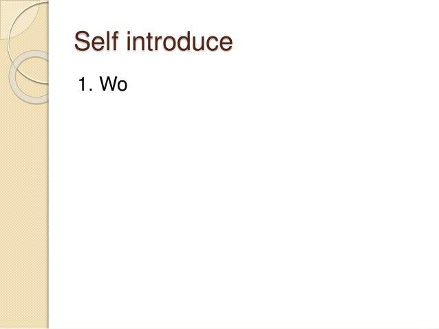 Self introduce 1. Wo