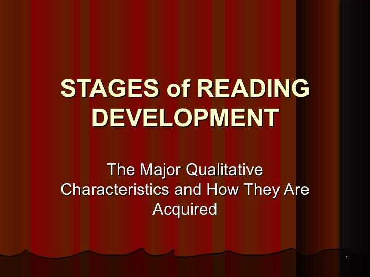STAGES of READING DEVELOPMENT The Major Qualitative Characteristics and How They Are Acquired