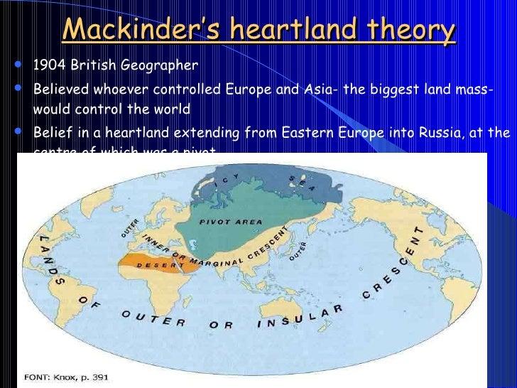 mackinders heartland thesis Mackinders heartland theory o who rules east europe commands the heartland o from pols 1510 at brown.