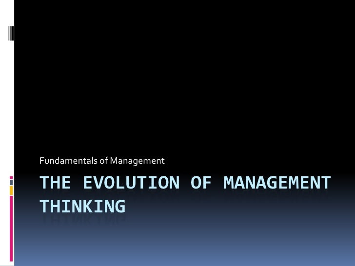 The Evolution of Management Thinking<br />Fundamentals of Management<br />