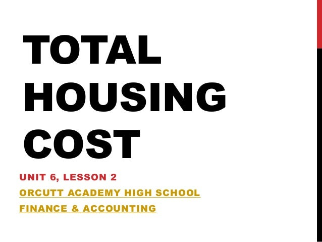 TOTALHOUSINGCOSTUNIT 6, LESSON 2ORCUTT ACADEMY HIGH SCHOOLFINANCE & ACCOUNTING