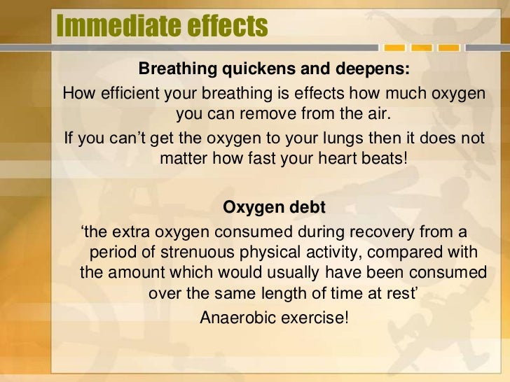 Immediate effects          Breathing quickens and deepens:How efficient your breathing is effects how much oxygen         ...